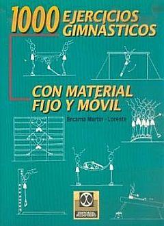 1000 EJERCICIOS GIMNASTICOS CON MATERIAL FIJO Y MOVIL