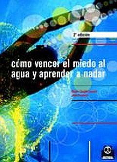COMO VENCER EL MIEDO AL AGUA Y APRENDER A NADAR / 2 ED.