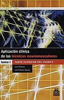 APLICACION CLINICA DE LAS TECNICAS NEUROMUSCULARES. PARTE SUPERIOR DEL CUERPO / TOMO I / PD.