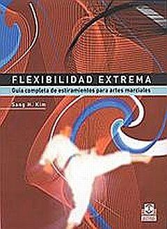 FLEXIBILIDAD EXTREMA. GUIA COMPLETA DE ESTIRAMIENTOS PARA ARTES MARCIALES