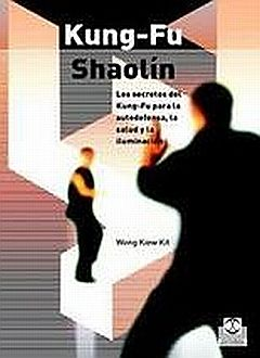 KUNG FU SHAOLIN. LOS SECRETOS DEL KUNG FU PARA LA AUTODEFENSA LA SALUD Y LA ILUMINACION