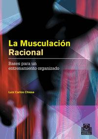 MUSCULACION RACIONAL, LA. BASES PARA UN ENTRENAMIENTO ORGANIZADO