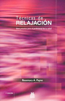 TECNICAS DE RELAJACION. GUIA PRACTICA PARA EL PROFESIONAL DE LA SALUD / 5 ED.