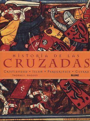 HISTORIA DE LAS CRUZADAS. CRISTIANDAD ISLAM PEREGRINAJE GUERRA / PD.