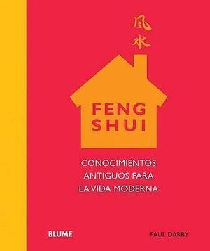 FENG SHUI. CONOCIMIENTOS ANTIGUOS PARA LA VIDA MODERNA