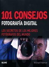 101 CONSEJOS FOTOGRAFIA DIGITAL. LOS SECRETOS DE LOS MEJORES FOTOGRAFOS DEL MUNDO