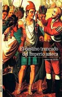 DESTINO TRUNCADO DEL IMPERIO AZTECA, EL