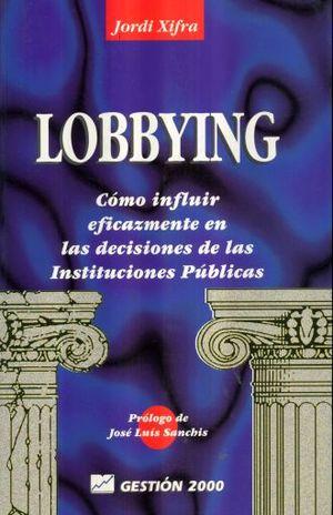 LOBBYING. COMO INFLUIR EFICAZMENTE EN LAS DESICIONES DE LAS INSTITUCIONES PUBLICAS
