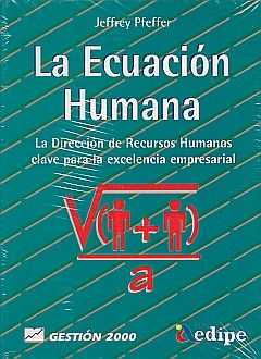 ECUACION HUMANA, LA. LA DIRECCION DE RECURSOS HUMANOS CLAVE PARA LA EXCELENCIA EMPRESARIAL
