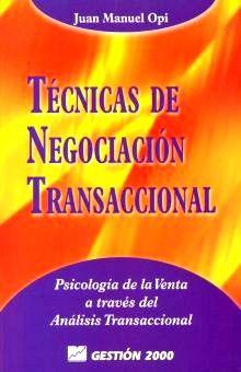 TECNICAS DE NEGOCIACION TRANSACCIONAL. PSICOLOGIA DE LA VENTA A TRAVES DEL ANALISIS TRANSACCIONAL