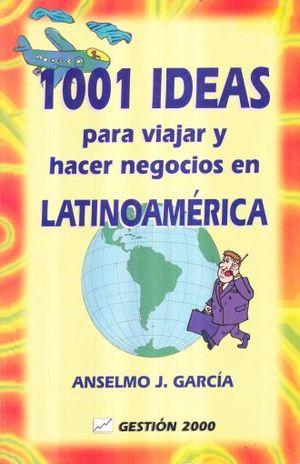 1001 IDEAS PARA VIAJAR Y HACER NEGOCIOS EN LATINOAMERICA
