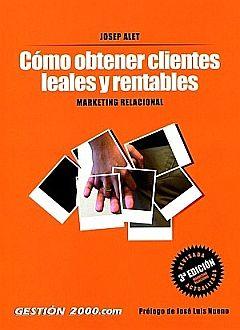 COMO OBTENER CLIENTES LEALES Y RENTABLES. MARKETING RELACIONAL / 3 ED.