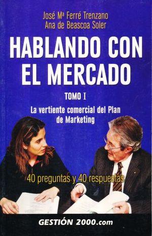 HABLANDO CON EL MERCADO / TOMO I
