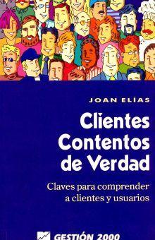 CLIENTES CONTENTOS DE VERDAD. CLAVES PARA COMPRENDER A CLIENTES Y USUARIOS