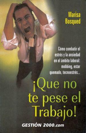 QUE NO TE PESE EL TRABAJO