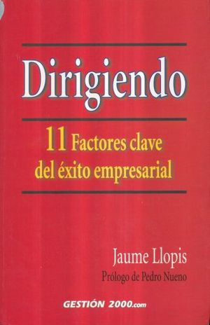 DIRIGIENDO. 11 FACTORES CLAVE DEL EXITO EMPRESARIAL / 2 ED.