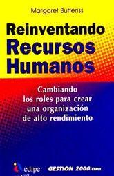 REINVENTANDO RECURSOS HUMANOS. CAMBIANDO LOS ROLES PARA CREAR UNA ORGANIZACION DE ALTO RENDIMIENTO