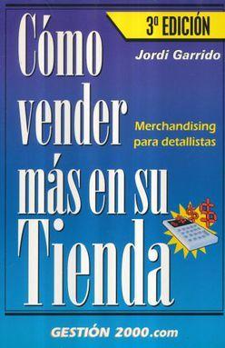 COMO VENDER MAS EN SU TIENDA. MERCHANDISING PARA DETALLISTAS / 3 ED.