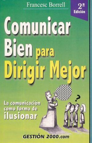 COMUNICAR BIEN PARA DIRIGIR MEJOR / 2 ED.