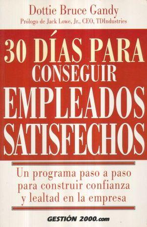 30 DIAS PARA CONSEGUIR EMPLEADOS SATISFECHOS