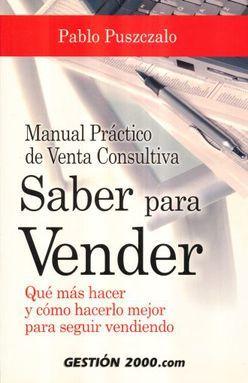 SABER PARA VENDER. MANUAL PRACTICO DE VENTA CONSULTIVA