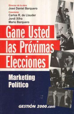 GANE USTED LAS PROXIMAS ELECCIONES. MARKETING POLITICO