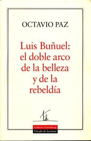 LUIS BUÑUEL EL DOBLE ARCO DE LA BELLEZA Y DE LA REBELDIA