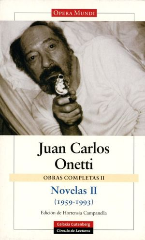 NOVELAS / JUAN CARLOS ONETTI / OBRAS COMPLETAS / VOL. II 1959 - 1993