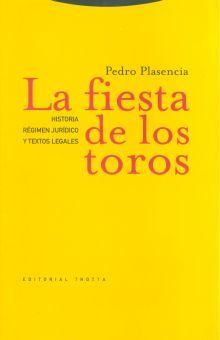 FIESTA DE LOS TOROS, LA. HISTORIA REGIMEN JURIDICO Y TEXTOS LEGALES