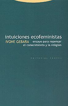 INTUICIONES ECOFEMINISTAS / ENSAYO PARA REPENSAR EL CONOCIMIENTO Y LA RELIGION