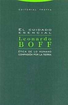 CUIDADO ESENCIAL, EL / ETICA DE LO HUMANO COMPASION POR LA TIERRA