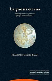 GNOSIS ETERNA, LA. ANTOLOGIA DE TEXTOS GNOSTICOS GRIEGOS LATINOS Y COPTOS / VOL. I