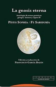 GNOSIS ETERNA, LA. ANTOLOGIA DE TEXTOS GNOSTICOS GRIEGOS LATINOS Y COPTOS / VOL. II