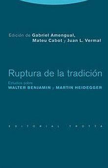 RUPTURA DE LA TRADICION. ESTUDIOS SOBRE WALTER BENJAMIN Y MARTIN HEIDEGGER