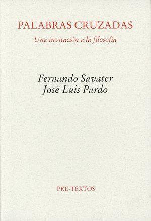 PALABRAS CRUZADAS. UNA INVITACION A LA FILOSOFIA / 2 ED.