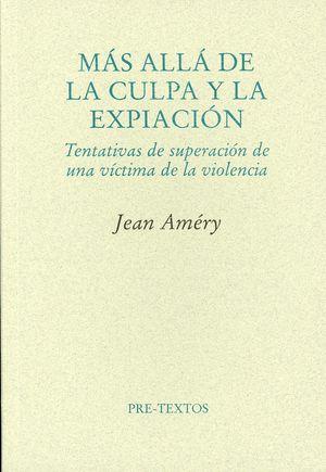 Más allá de la culpa y la expiación. Tentativas de superación de una víctima de la violencia / 2 ed.