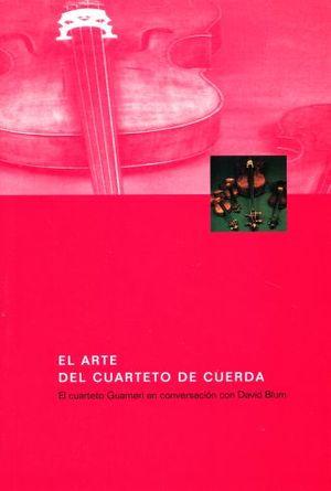 ARTE DEL CUARTETO DE CUERDA, EL. EL CUARTETO GUARNERI EN CONVERSACION CON DAVID BLUM