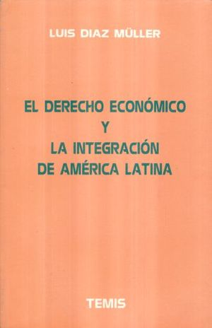 DERECHO ECONOMICO Y LA INTEGRACION DE AMERICA LATINA, EL