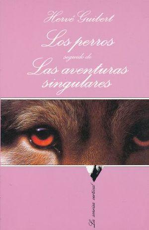 PERROS SEGUIDO DE LAS AVENTURAS SINGULARES, LOS