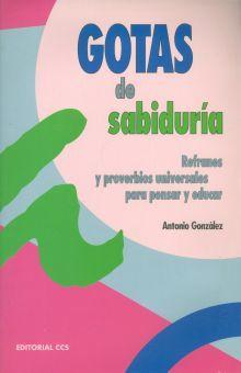 GOTAS DE SABIDURIA. REFRANES Y PROVERVIOS UNIVERSALES PARA PENSAR Y EDUCAR