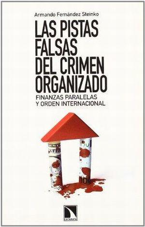 PISTAS FALSAS DEL CRIMEN ORGANIZADO, LAS. FINANZAS PARALELAS Y ORDEN INTERNACIONAL