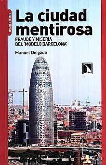 CIUDAD MENTIROSA, LA. FRAUDE Y MISERIA DEL MODELO BARCELONA / 2 ED.
