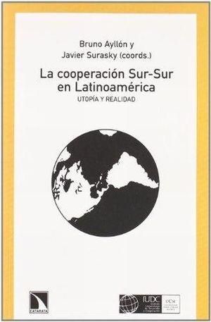 COOPERACION SUR SUR EN LATINOAMERICA, LA. UTOPIA Y REALIDAD