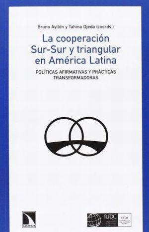 COOPERACION SUR - SUR Y TRIANGULAR EN AMERICA LATINA, LA. POLITICAS AFIRMATIVAS Y PRACTICAS TRANSFORMADORAS