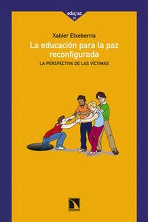 EDUCACION PARA LA PAZ RECONFIGURADA, LA. LA PERSPECTIVA DE LAS VICTIMAS