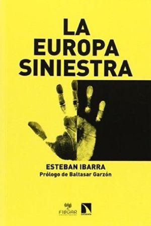 EUROPA SINIESTRA, LA. RACISMO XENOFOBIA ANTISEMITISMO ISLAMOFOBIA ANTIGITANISMO HOMOFOBIA NEOFASCISMO E INTOLERANCIA