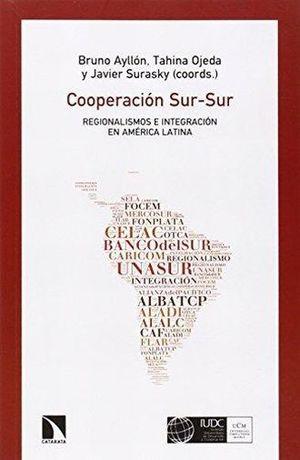 COOPERACION SUR-SUR. REGIONALISMOS E INTEGRACION EN AMERICA LATINA