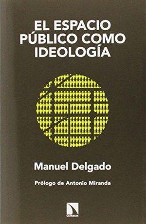 ESPACIO PUBLICO COMO IDEOLOGIA, EL / 2 ED.