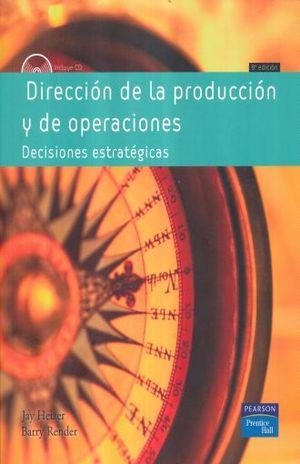 DIRECCION DE LA PRODUCCION Y DE OPERACIONES. DECISIONES ESTRATEGICAS / 8 ED. (INCLUYE CD ROM)
