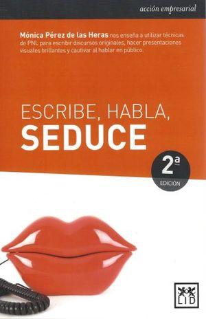 ESCRIBE HABLA SEDUCE / 2 ED.